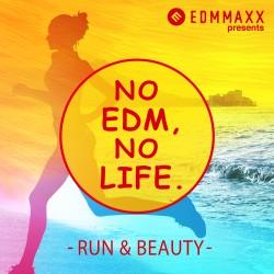 EDM MAXX presents: NO EDM, NO LIFE. -RUN & BEAUTY