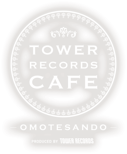 TOWER RECORDS CAFE OMOTESANDO PRODUCED BY TOWER RECORDS