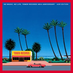 NO MUSIC, NO LIFE. TOWER RECORDS 40th ANNIVERSARY –AOR Edition-