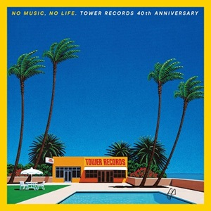 NO MUSIC, NO LIFE. TOWER RECORDS 40th ANNIVERSARY