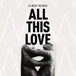 DJ Mitsu the Beats『ALL THIS LOVE』