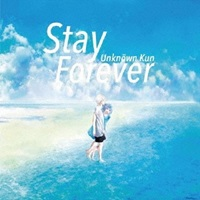Unknown Kun「Stay Forever」