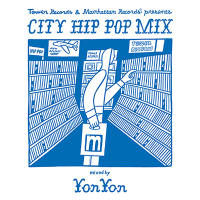 Tower Records & Manhattan Records® presents CITY HIP POP MIX  mixed by YonYon (Limited Edition)