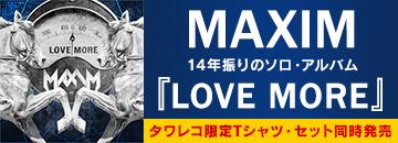 Maxim『LOVE MORE』