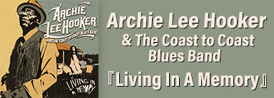 Archie Lee Hooker & The Coast to Coast Blues Band『Living In A Memory』