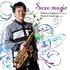 須川展也の名盤『Saxo - magic(サキソ・マジック)』が再発売!