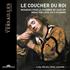 ルイ14世の眠りの音楽集!『国王御就寝』~ルイ14世の寝室に響いた「入眠の宮廷音楽」~(CD+DVD)