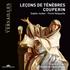フュジェ&ヴェルサイユ旧王室礼拝堂管~クープラン:ルソン・ド・テネブル、謝肉祭主日のためのモテ&ド・ラランド:第4の賛歌