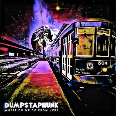Dumpstaphunk(ダンプスタファンク)『Where Do We Go From Here』