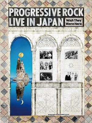 PROGRESSIVE ROCK LIVE IN JAPAN Wish They Were Here