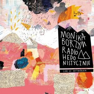 Monika Borzym_Radio Hedonistycznie - Live At Wytwornia