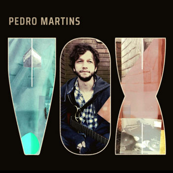 Pedro Martins(ペドロ・マルチンス)セカンド・アルバム『VOX』