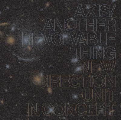 高柳昌行ニュー・ディレクション・ユニット(Masayuki Takayanagi New Direction Unit)『Axis/Another Revolvable Thing』