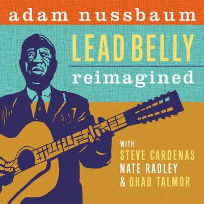 Adam Nussbaum(アダム・ナスバウム)レッドベリー・プロジェクト第二弾『Lead Belly Reimagined』