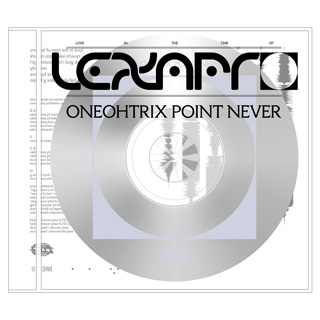 Oneohtrix Point Never(ワンオートリックス・ポイント・ネヴァー)『Love In The Time Of Lexapro』