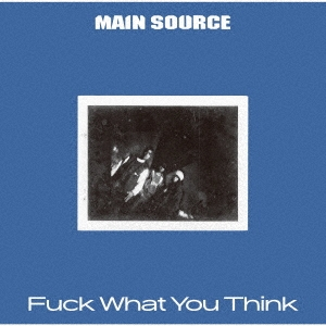 Main Source(メイン・ソース)『Fuck What You Think』