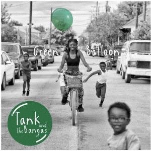 Tank And The Bangas(タンク・アンド・ザ・バンガス)『Green Balloon』