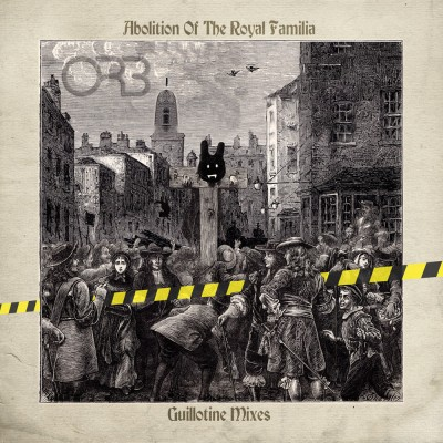 The Orb(ジ・オーブ)『Abolition Of The Royal Familia: Guillotine Mixes』