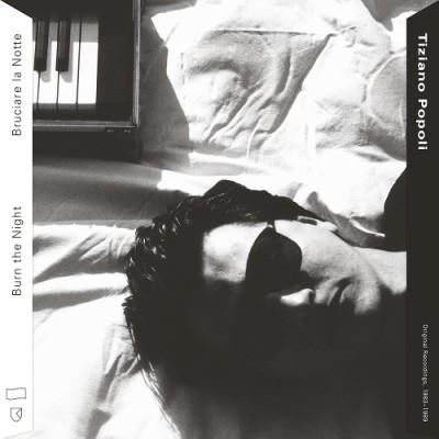 Tiziano Popoli(ティツィアノ・ポポリ)『Burn The Night/Bruciare La Notte: Original Recordings 1983-1989』