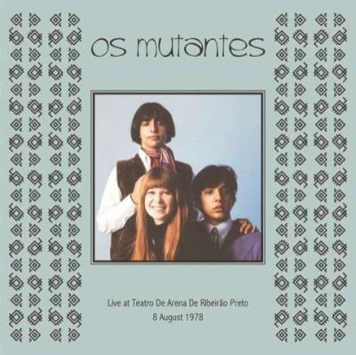 Os Mutantes(オス・ムタンチス)『Teatro De Arena De Ribeirao Preto August 8, 1978』