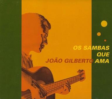 『OS SAMBAS QUE JOAO GILBERTO AMA(ジョアン・ジルベルトが愛したサンバ)』