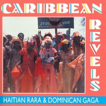 『Caribbean Revels: Haitian Rara & Dominican Gaga(カリビアン・レベルズ~ハイチのララ&ドミニカのガガ)』