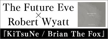 The Future Eve「KiTsuNe / Brian The Fox」