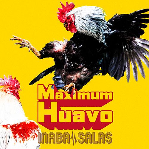 INABA/SALAS『Maximum Huavo』