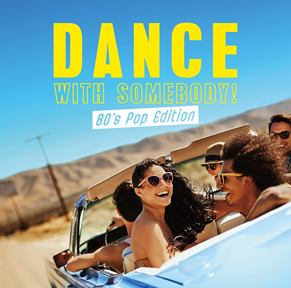 DANCE WITH SOMEBODY! -80's Pop Edition