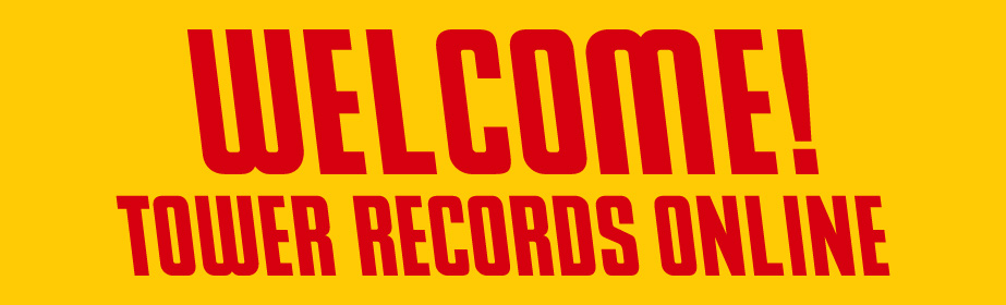 WELCOME! TOWER RECORDS ONLINE
